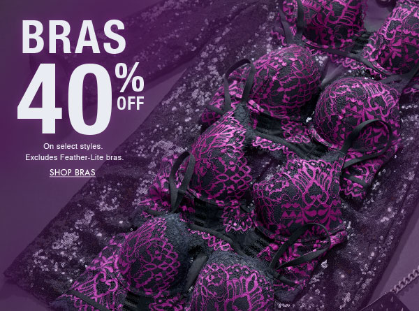 Bras 40% off. On select styles. Excludes feather-lite bras. Shop bras.